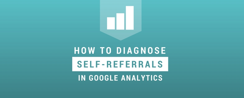 How to Diagnose and Fix a Self-Referral in Google Analytics – Distilled Post