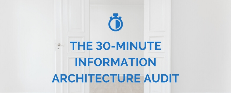The 30-Minute Information Architecture Audit