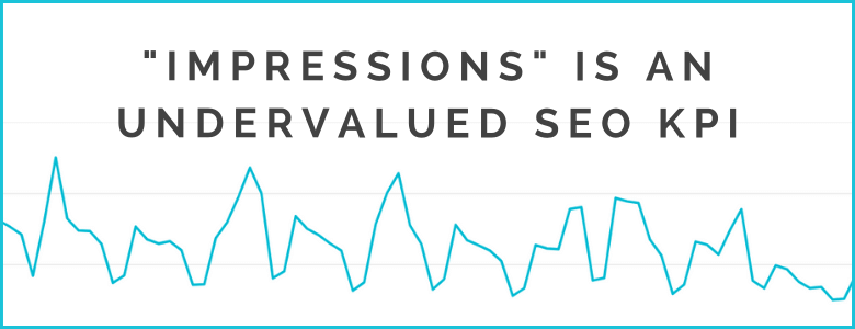 """Impressions"" is an Undervalued SEO KPI"